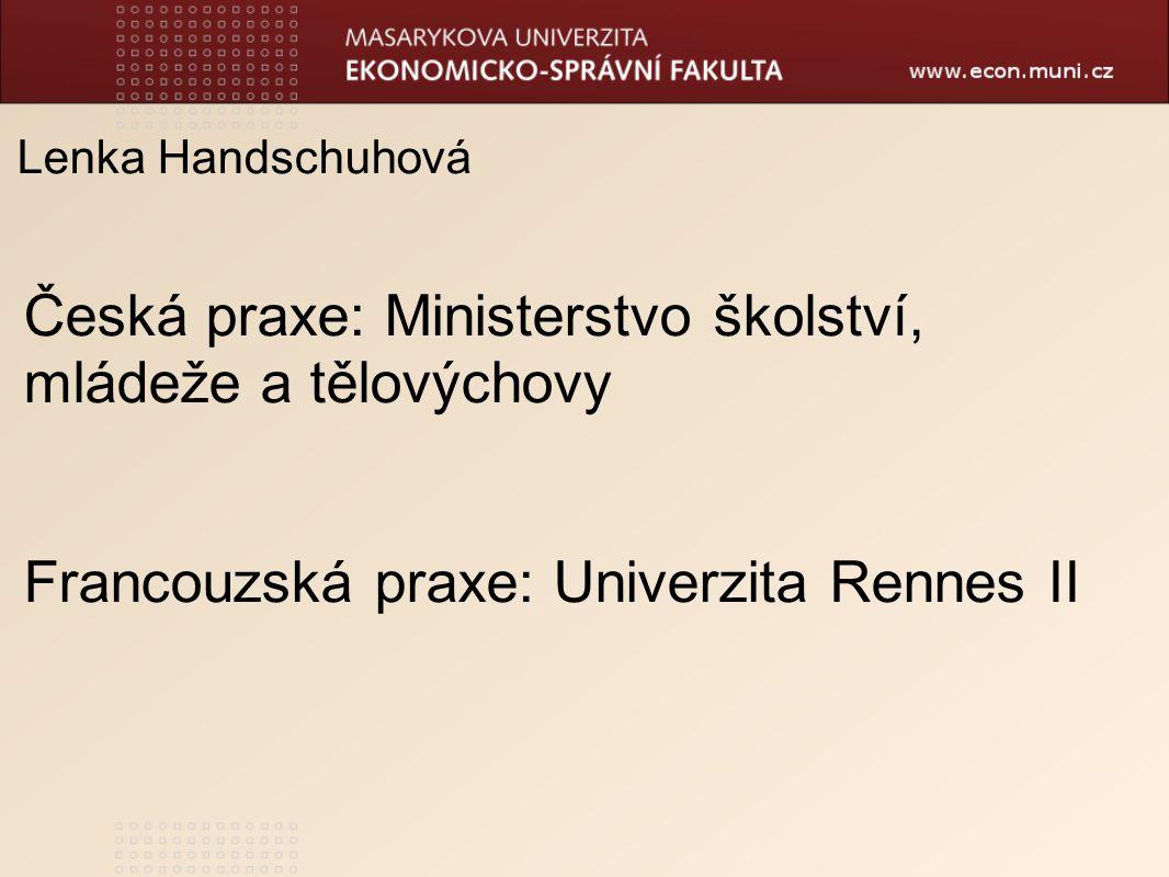 Lenka Handschuhová Česká praxe: Ministerstvo školství, mládeže a tělovýchovy Francouzská praxe: Univerzita Rennes II
