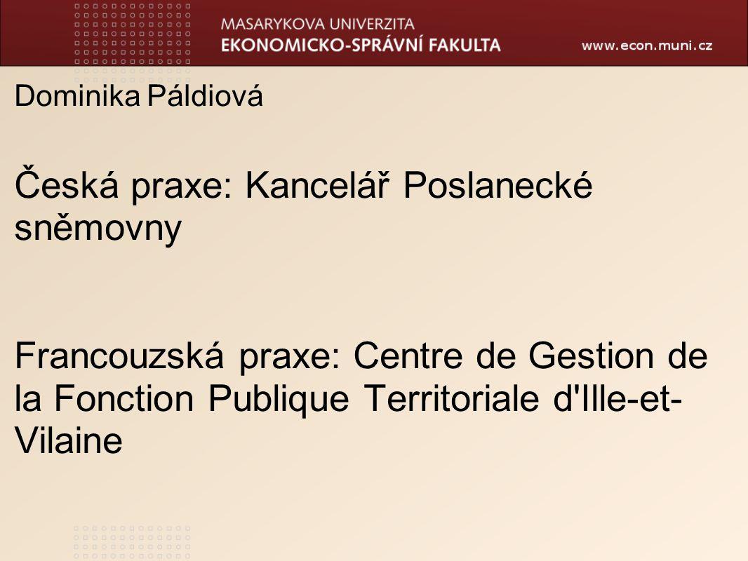 Dominika Páldiová Česká praxe: Kancelář Poslanecké sněmovny Francouzská praxe: Centre de Gestion de la Fonction Publique Territoriale d Ille-et- Vilaine