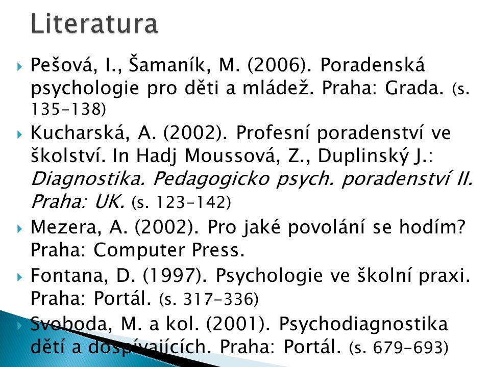  Pešová, I., Šamaník, M. (2006). Poradenská psychologie pro děti a mládež. Praha: Grada. (s. 135-138)  Kucharská, A. (2002). Profesní poradenství ve