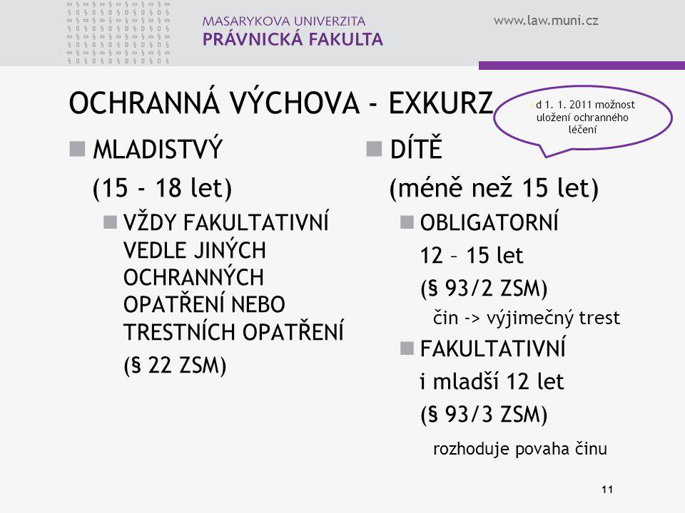 www.law.muni.cz OCHRANNÁ VÝCHOVA - EXKURZ MLADISTVÝ (15 - 18 let) VŽDY FAKULTATIVNÍ VEDLE JINÝCH OCHRANNÝCH OPATŘENÍ NEBO TRESTNÍCH OPATŘENÍ (§ 22 ZSM
