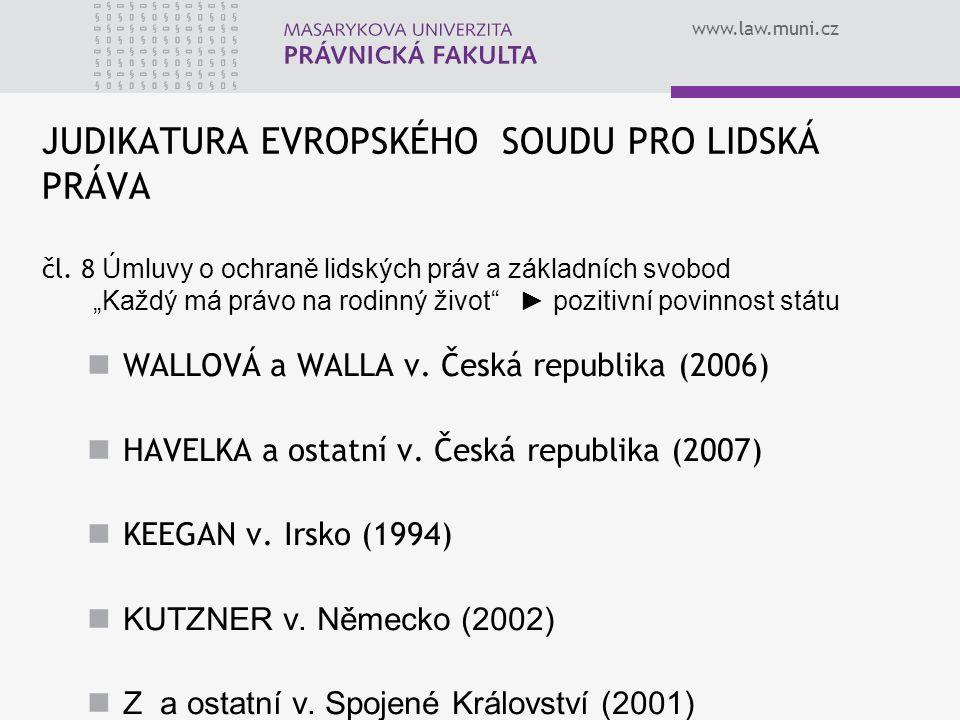 """www.law.muni.cz JUDIKATURA EVROPSKÉHO SOUDU PRO LIDSKÁ PRÁVA čl. 8 Úmluvy o ochraně lidských práv a základních svobod """"Každý má právo na rodinný život"""