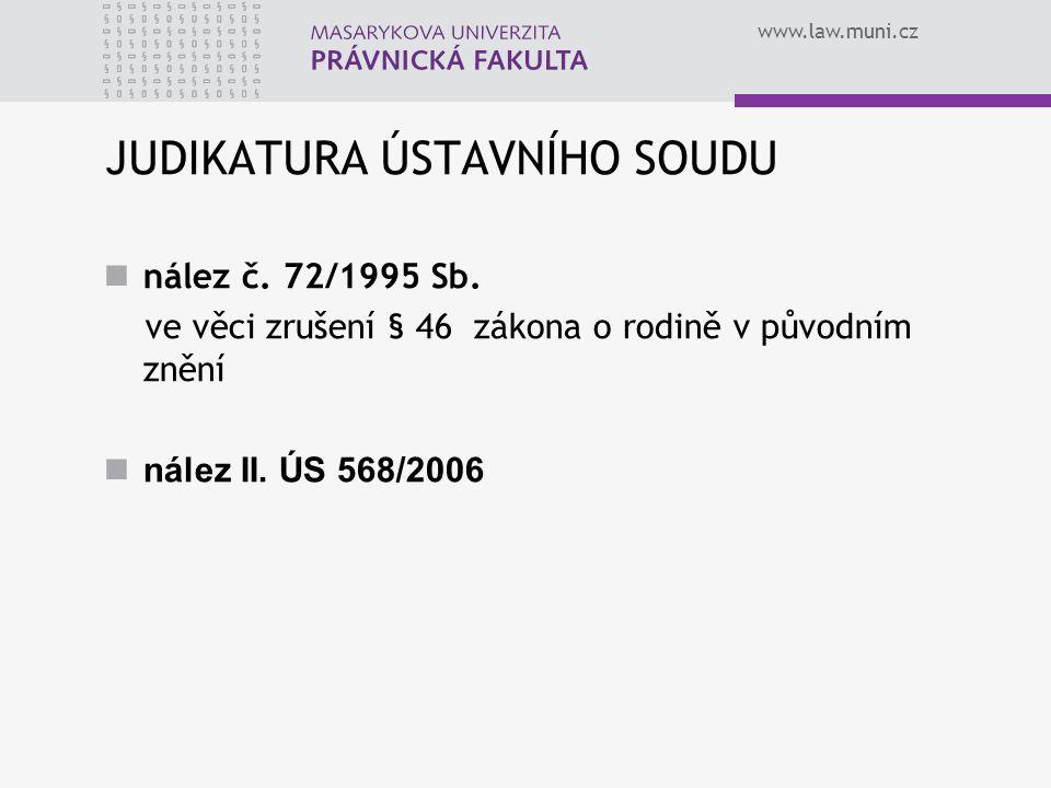 www.law.muni.cz JUDIKATURA ÚSTAVNÍHO SOUDU nález č. 72/1995 Sb. ve věci zrušení § 46 zákona o rodině v původním znění nález II. ÚS 568/2006