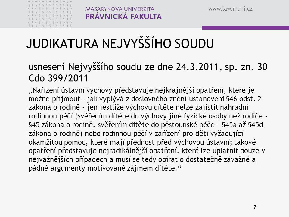"""www.law.muni.cz JUDIKATURA NEJVYŠŠÍHO SOUDU usnesení Nejvyššího soudu ze dne 24.3.2011, sp. zn. 30 Cdo 399/2011 """"Nařízení ústavní výchovy představuje"""