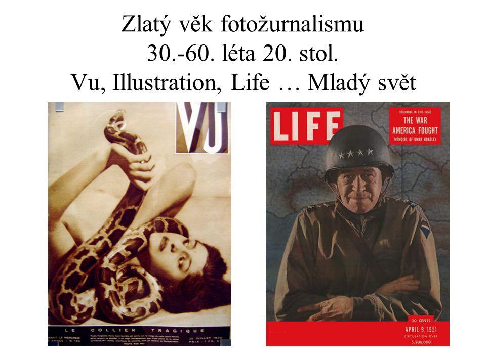 Zlatý věk fotožurnalismu 30.-60. léta 20. stol. Vu, Illustration, Life … Mladý svět