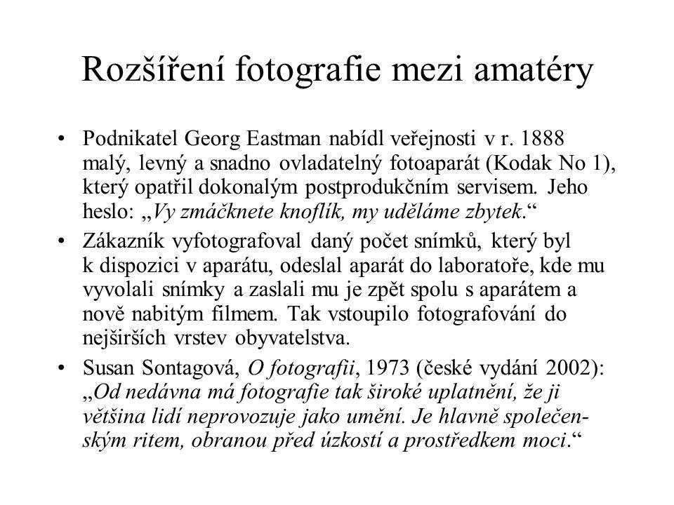 Rozšíření fotografie mezi amatéry Podnikatel Georg Eastman nabídl veřejnosti v r. 1888 malý, levný a snadno ovladatelný fotoaparát (Kodak No 1), který