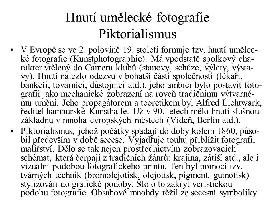 Hnutí umělecké fotografie Piktorialismus V Evropě se ve 2. polovině 19. století formuje tzv. hnutí umělec- ké fotografie (Kunstphotographie). Má vpods