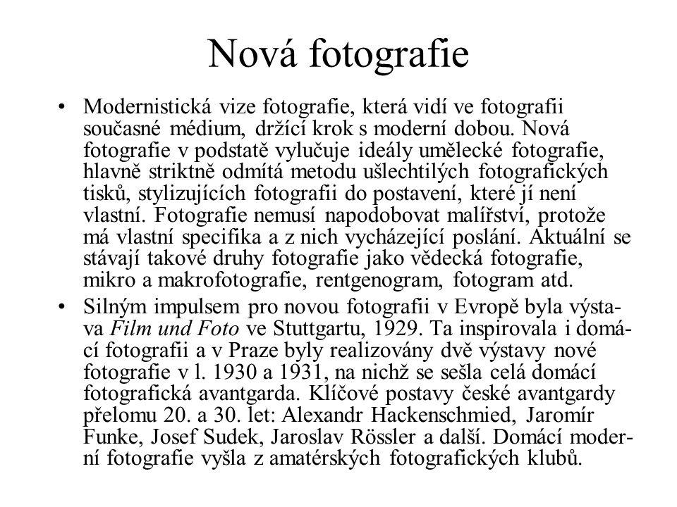 Nová fotografie Modernistická vize fotografie, která vidí ve fotografii současné médium, držící krok s moderní dobou. Nová fotografie v podstatě vyluč
