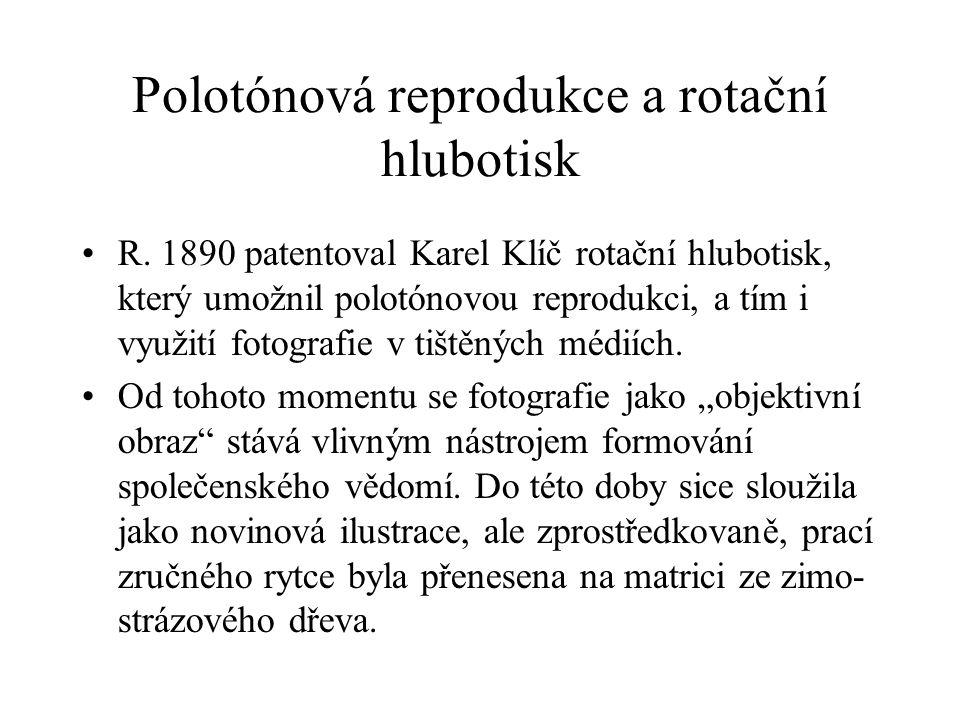 Polotónová reprodukce a rotační hlubotisk R. 1890 patentoval Karel Klíč rotační hlubotisk, který umožnil polotónovou reprodukci, a tím i využití fotog
