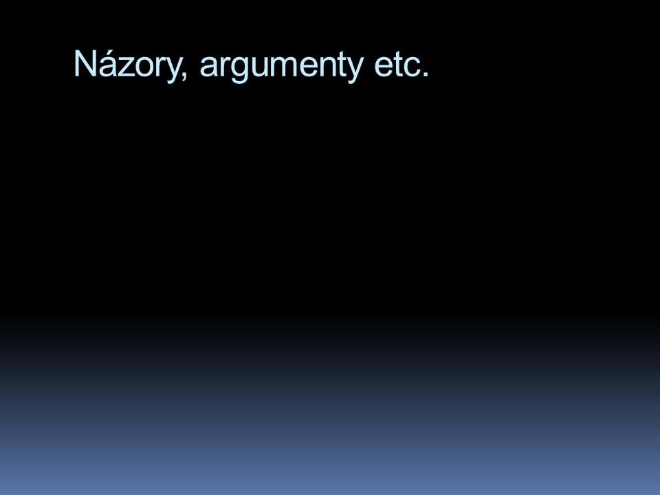 Názory, argumenty etc.