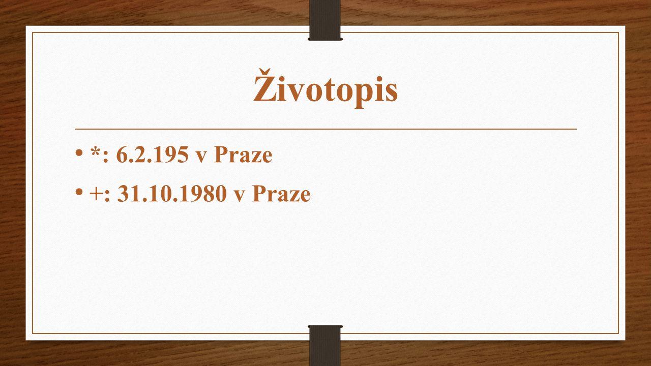 Životopis *: 6.2.195 v Praze +: 31.10.1980 v Praze