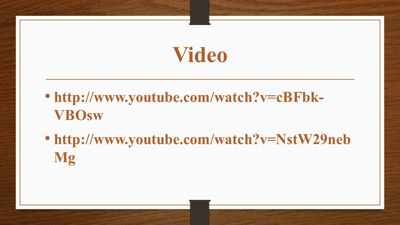 Video http://www.youtube.com/watch?v=cBFbk- VBOsw http://www.youtube.com/watch?v=NstW29neb Mg