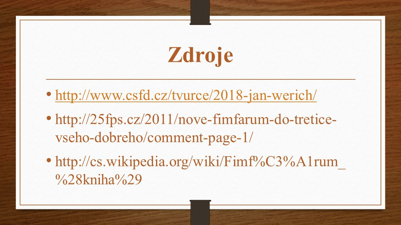 Zdroje http://www.csfd.cz/tvurce/2018-jan-werich/ http://25fps.cz/2011/nove-fimfarum-do-tretice- vseho-dobreho/comment-page-1/ http://cs.wikipedia.org/wiki/Fimf%C3%A1rum_ %28kniha%29