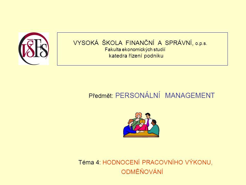 VYSOKÁ ŠKOLA FINANČNÍ A SPRÁVNÍ, o.p.s. Fakulta ekonomických studií katedra řízení podniku Předmět: PERSONÁLNÍ MANAGEMENT Téma 4: HODNOCENÍ PRACOVNÍHO
