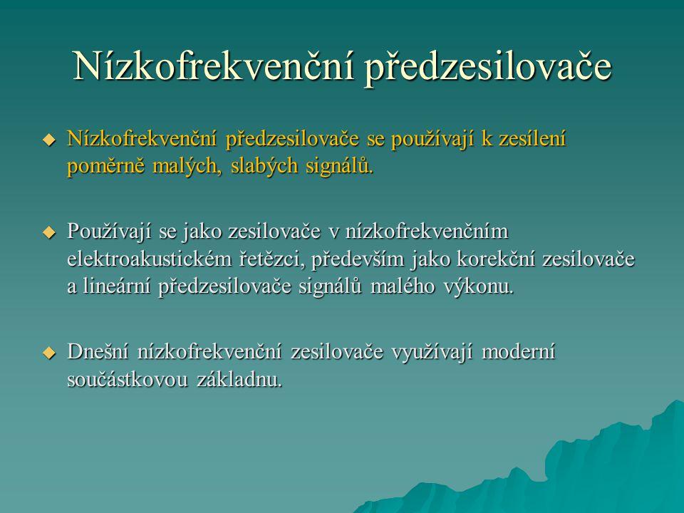 Nízkofrekvenční předzesilovače  Nízkofrekvenční předzesilovače se používají k zesílení poměrně malých, slabých signálů.  Používají se jako zesilovač