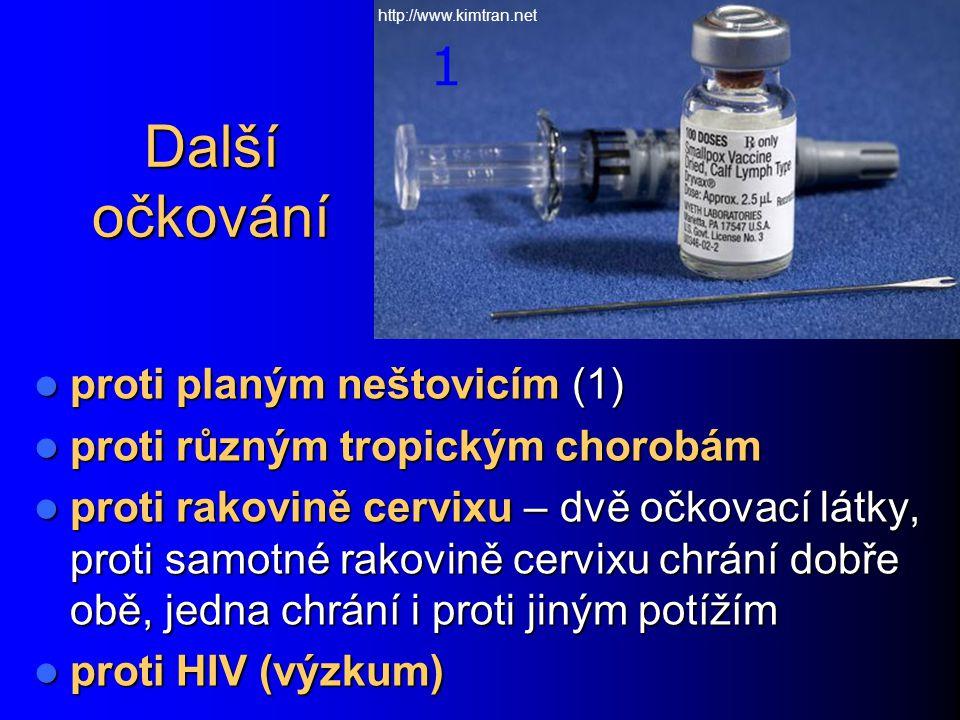 Další očkování proti planým neštovicím (1) proti planým neštovicím (1) proti různým tropickým chorobám proti různým tropickým chorobám proti rakovině