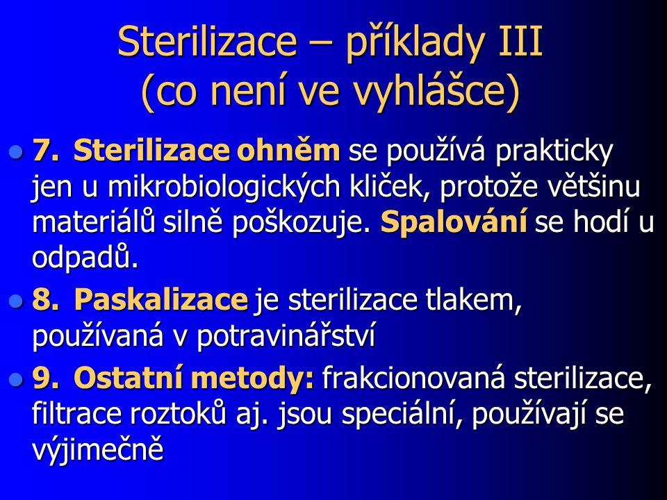 Sterilizace – příklady III (co není ve vyhlášce) 7.Sterilizace ohněm se používá prakticky jen u mikrobiologických kliček, protože většinu materiálů silně poškozuje.
