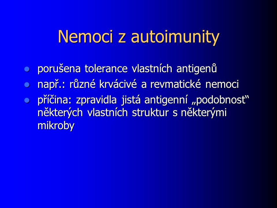 """Nemoci z autoimunity porušena tolerance vlastních antigenů porušena tolerance vlastních antigenů např.: různé krvácivé a revmatické nemoci např.: různé krvácivé a revmatické nemoci příčina: zpravidla jistá antigenní """"podobnost některých vlastních struktur s některými mikroby příčina: zpravidla jistá antigenní """"podobnost některých vlastních struktur s některými mikroby"""