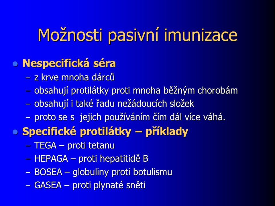 Možnosti pasivní imunizace Nespecifická séra Nespecifická séra – z krve mnoha dárců – obsahují protilátky proti mnoha běžným chorobám – obsahují i také řadu nežádoucích složek – proto se s jejich používáním čím dál více váhá.