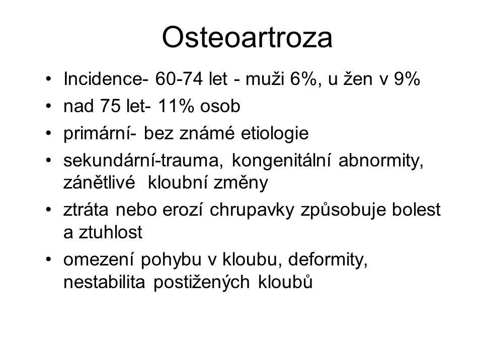Osteoartroza Incidence- 60-74 let - muži 6%, u žen v 9% nad 75 let- 11% osob primární- bez známé etiologie sekundární-trauma, kongenitální abnormity,