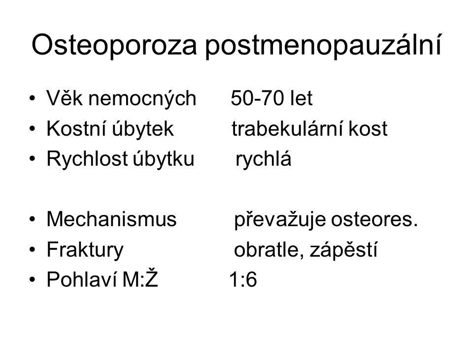 Osteoporoza postmenopauzální Věk nemocných 50-70 let Kostní úbytek trabekulární kost Rychlost úbytku rychlá Mechanismus převažuje osteores. Fraktury o