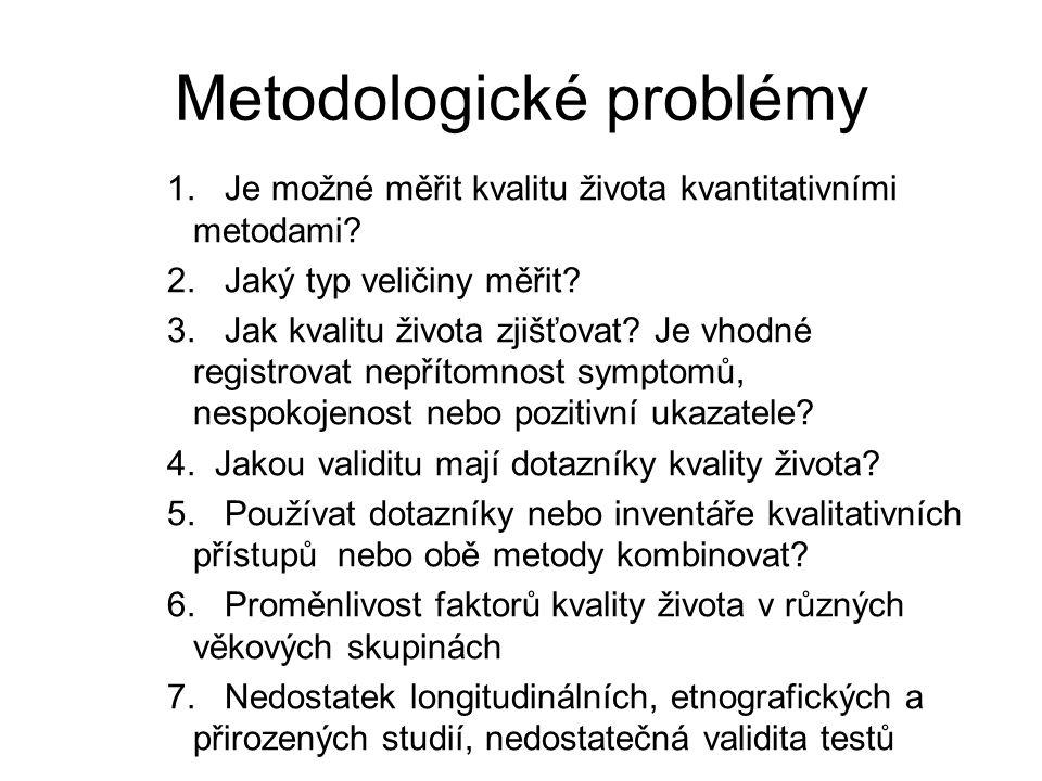 Metodologické problémy 1. Je možné měřit kvalitu života kvantitativními metodami? 2. Jaký typ veličiny měřit? 3. Jak kvalitu života zjišťovat? Je vhod
