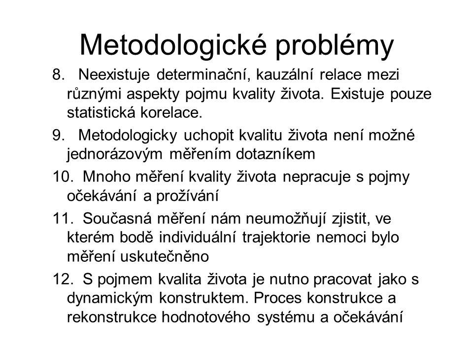 Metodologické problémy 8. Neexistuje determinační, kauzální relace mezi různými aspekty pojmu kvality života. Existuje pouze statistická korelace. 9.