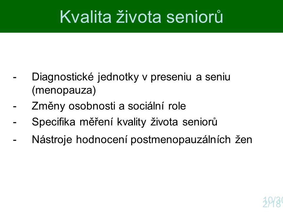 Kvalita života seniorů 2/18 -Diagnostické jednotky v preseniu a seniu (menopauza) -Změny osobnosti a sociální role -Specifika měření kvality života se