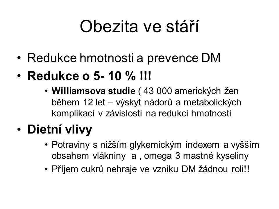 Obezita ve stáří Redukce hmotnosti a prevence DM Redukce o 5- 10 % !!! Williamsova studie ( 43 000 amerických žen během 12 let – výskyt nádorů a metab