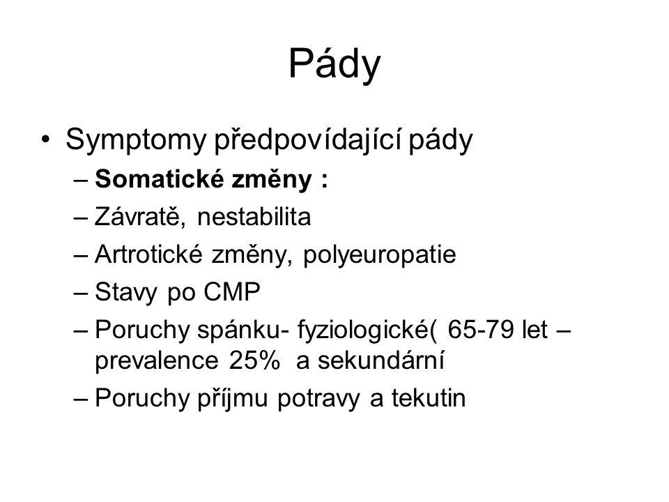 Pády Symptomy předpovídající pády –Somatické změny : –Závratě, nestabilita –Artrotické změny, polyeuropatie –Stavy po CMP –Poruchy spánku- fyziologick