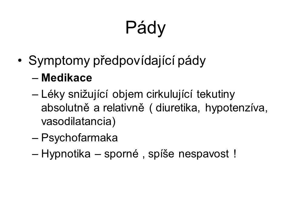 Pády Symptomy předpovídající pády –Medikace –Léky snižující objem cirkulující tekutiny absolutně a relativně ( diuretika, hypotenzíva, vasodilatancia)