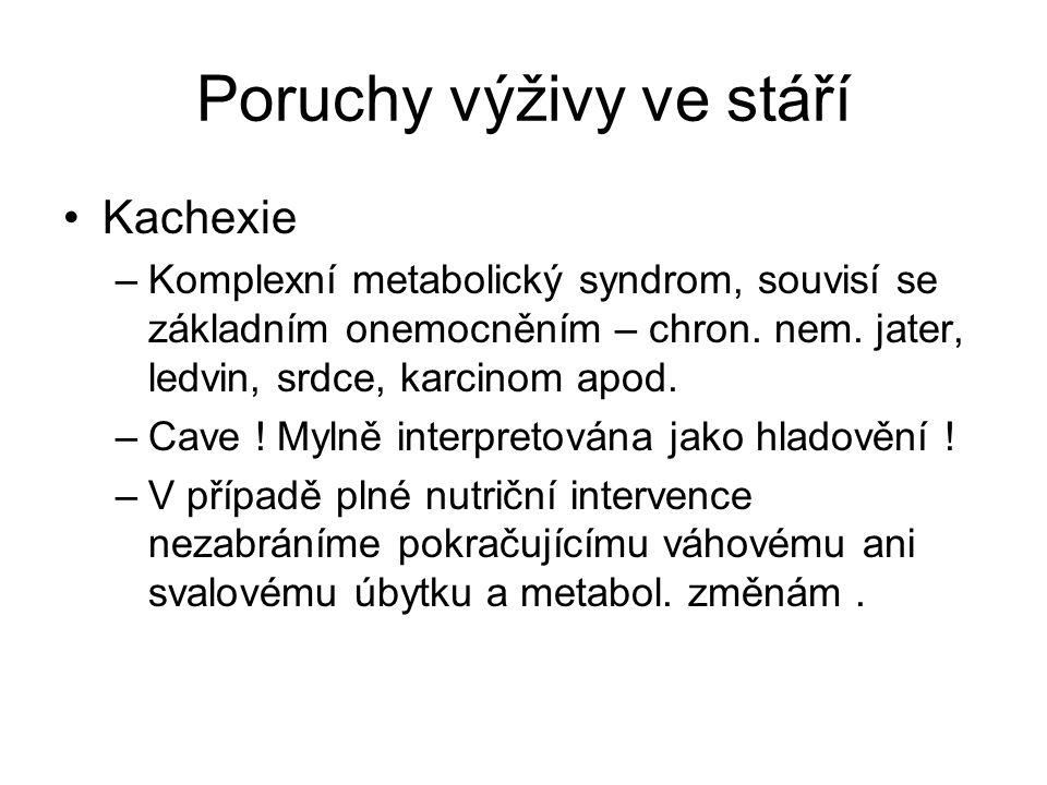 Poruchy výživy ve stáří Kachexie –Komplexní metabolický syndrom, souvisí se základním onemocněním – chron. nem. jater, ledvin, srdce, karcinom apod. –