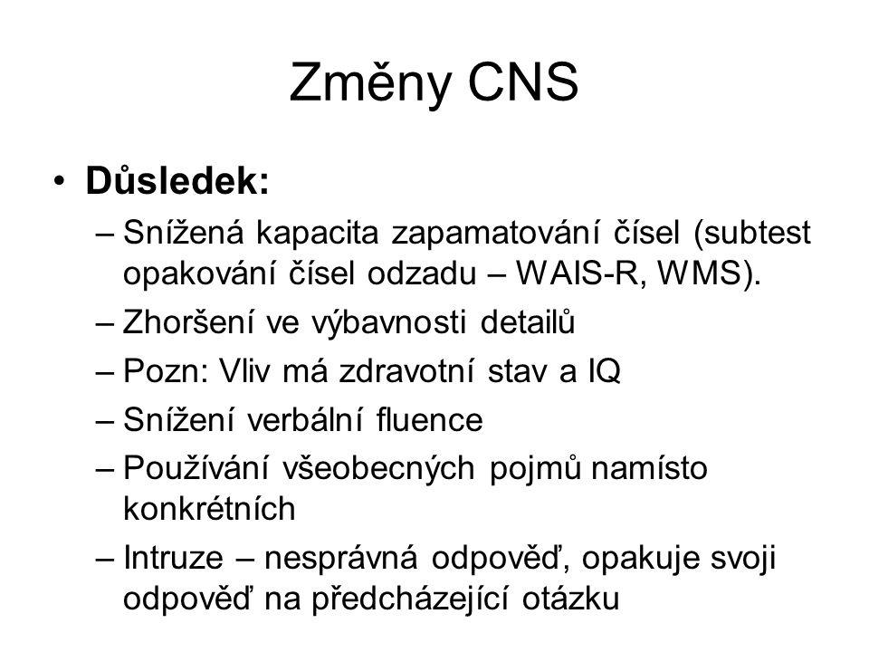Změny CNS Důsledek: –Snížená kapacita zapamatování čísel (subtest opakování čísel odzadu – WAIS-R, WMS). –Zhoršení ve výbavnosti detailů –Pozn: Vliv m