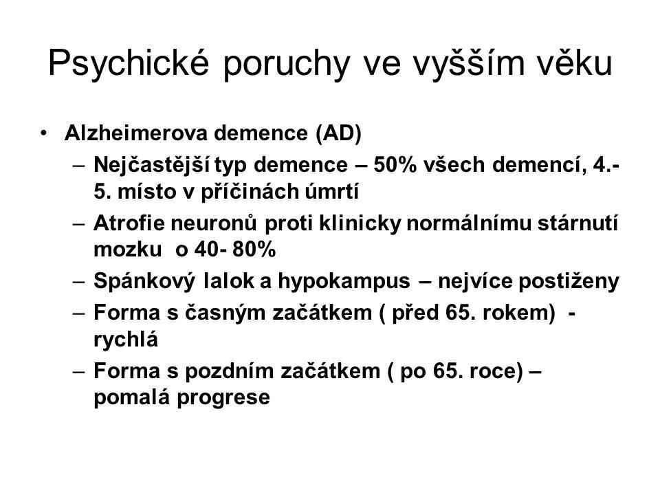 Psychické poruchy ve vyšším věku Alzheimerova demence (AD) –Nejčastější typ demence – 50% všech demencí, 4.- 5. místo v příčinách úmrtí –Atrofie neuro