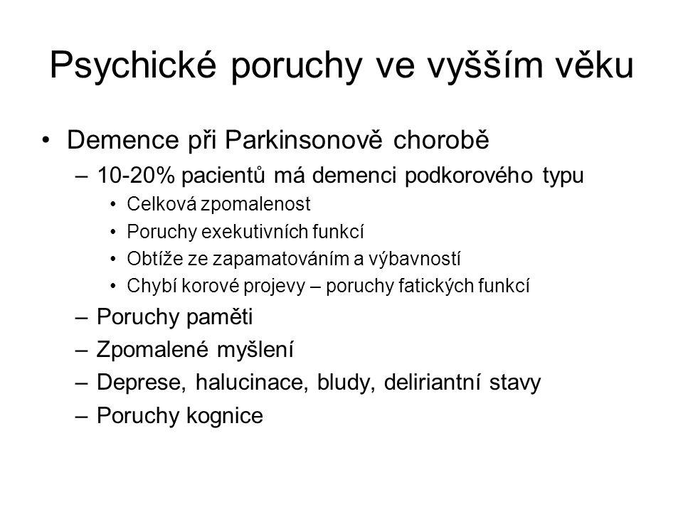 Psychické poruchy ve vyšším věku Demence při Parkinsonově chorobě –10-20% pacientů má demenci podkorového typu Celková zpomalenost Poruchy exekutivníc