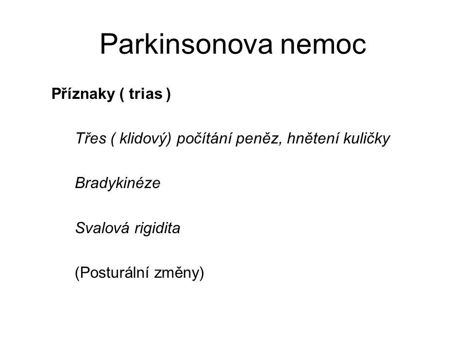 Parkinsonova nemoc Příznaky ( trias ) Třes ( klidový) počítání peněz, hnětení kuličky Bradykinéze Svalová rigidita (Posturální změny)