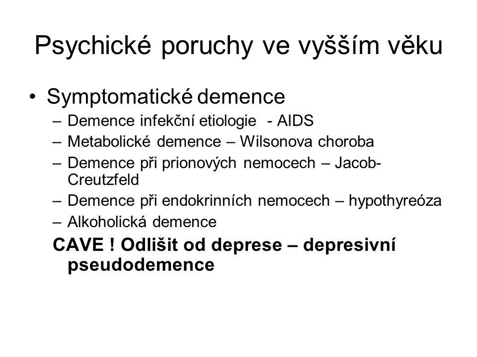 Psychické poruchy ve vyšším věku Symptomatické demence –Demence infekční etiologie - AIDS –Metabolické demence – Wilsonova choroba –Demence při priono