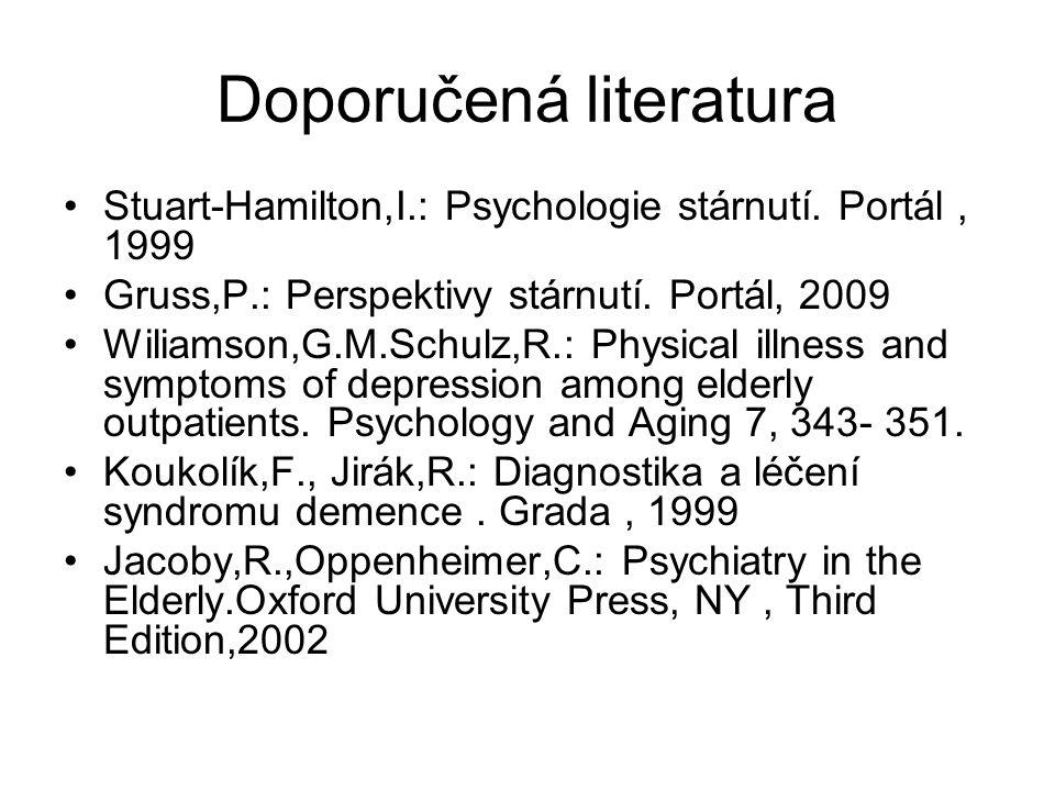 Doporučená literatura Stuart-Hamilton,I.: Psychologie stárnutí. Portál, 1999 Gruss,P.: Perspektivy stárnutí. Portál, 2009 Wiliamson,G.M.Schulz,R.: Phy