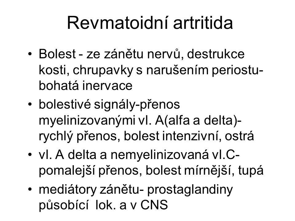 Revmatoidní artritida Bolest - ze zánětu nervů, destrukce kosti, chrupavky s narušením periostu- bohatá inervace bolestivé signály-přenos myelinizovan