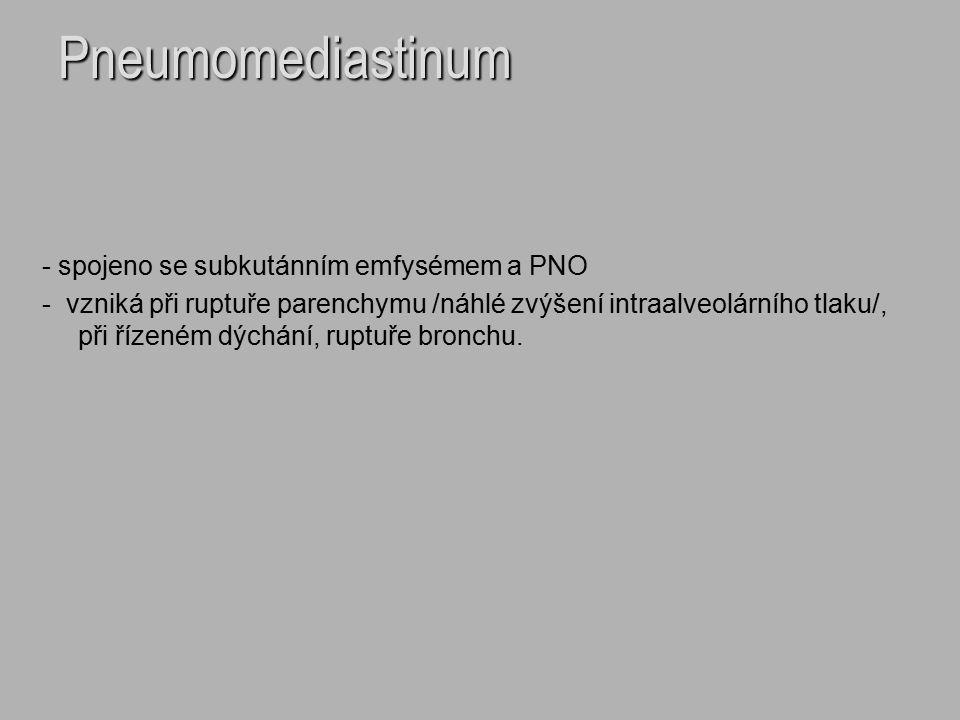 Pneumomediastinum - spojeno se subkutánním emfysémem a PNO - vzniká při ruptuře parenchymu /náhlé zvýšení intraalveolárního tlaku/, při řízeném dýchán