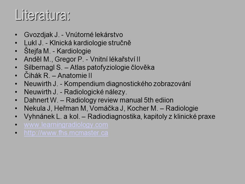 Literatura: Gvozdjak J. - Vnútorné lekárstvo Lukl J. - Klnická kardiologie stručně Štejfa M. - Kardiologie Anděl M., Gregor P. - Vnitní lékařství II S