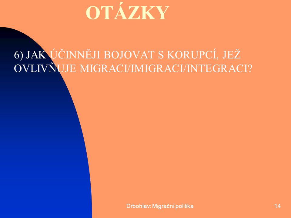 Drbohlav: Migrační politika14 OTÁZKY 6) JAK ÚČINNĚJI BOJOVAT S KORUPCÍ, JEŽ OVLIVŇUJE MIGRACI/IMIGRACI/INTEGRACI?