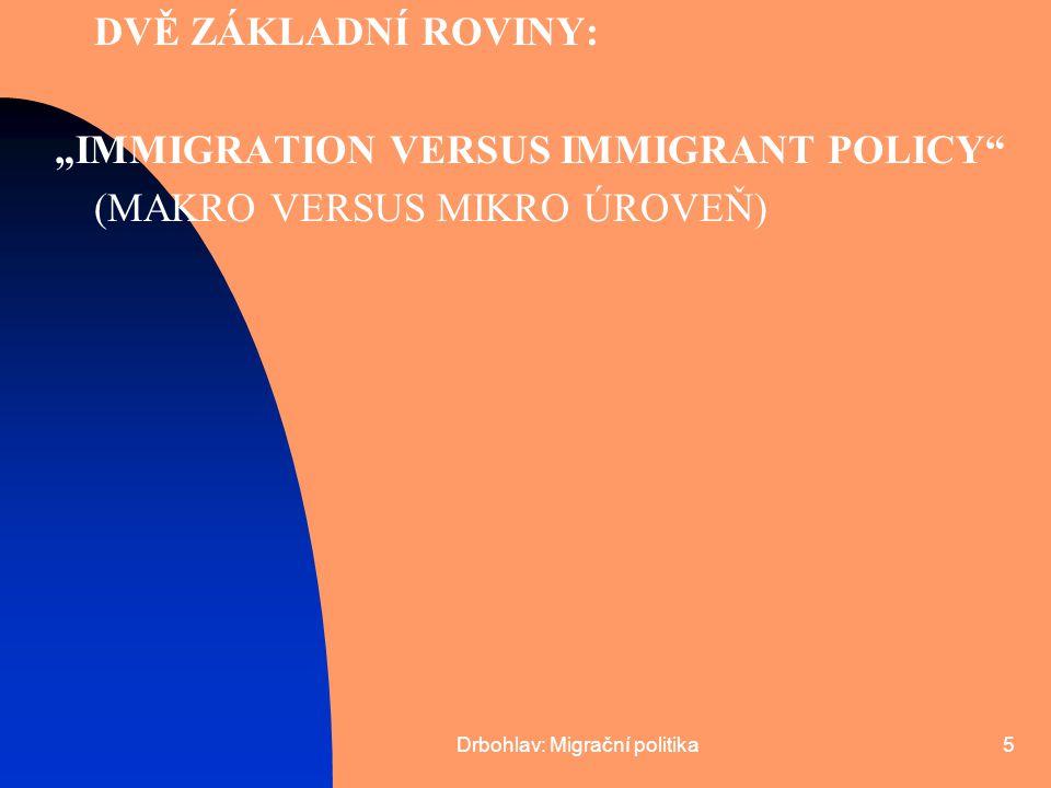 Drbohlav: Migrační politika6 TRADIČNĚ EMIGRAČNÍ, MALÉ ZKUŠENOSTI S IMIGRACÍ …XENOFOBIE MAJORITNÍ POPULACE AKTIVNĚJŠÍ, KOMPLEXNĚJŠÍ A SYSTEMATIČTĚJŠÍ PŘÍSTUP CCA POSLEDNÍCH 5 LET ZÁSADY POLITIKY VLÁDY ČESKÉ REPUBLIKY V OBLASTI MIGRACE CIZINCŮ (PŘÍLOHA K USNESENÍ VLÁDY Z 13.1.2003 Č.