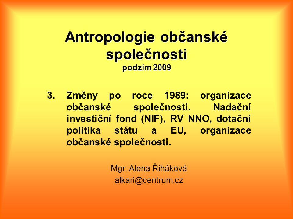 Antropologie občanské společnosti podzim 2009 3.Změny po roce 1989: organizace občanské společnosti.