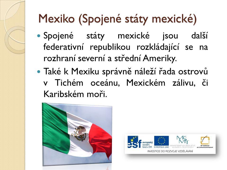 Mexiko (Spojené státy mexické) Spojené státy mexické jsou další federativní republikou rozkládající se na rozhraní severní a střední Ameriky. Také k M