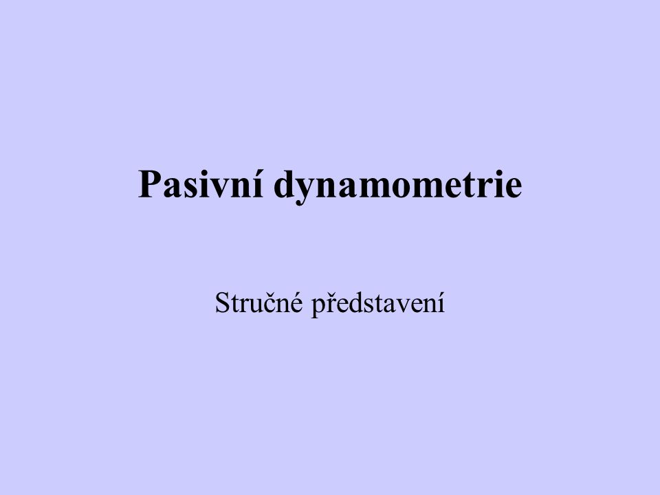 Pasivní dynamometrie Stručné představení