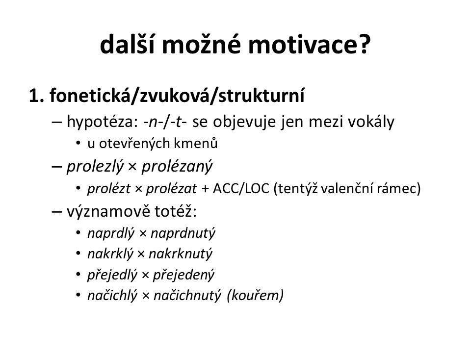 další možné motivace? 1. fonetická/zvuková/strukturní – hypotéza: -n-/-t- se objevuje jen mezi vokály u otevřených kmenů – prolezlý × prolézaný proléz