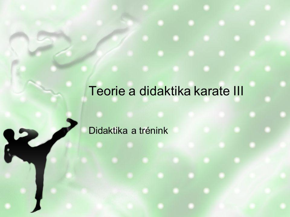 Struktura Trénink karate Didaktické zásady Organizační formy Vyučovací postupy Vyučovací metody Výchovné metody Trénink, limitující faktory, kondiční a koordinační stimulace (kihon, kata, kumite) Technická příprava Taktická příprava, modelové situace Karate v sebeobraně