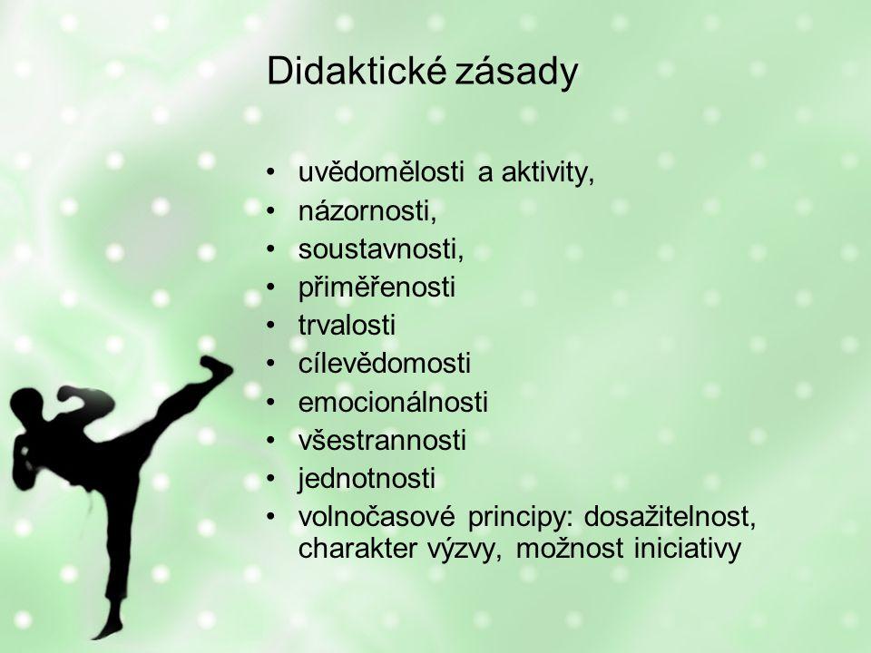 Didaktické zásady uvědomělosti a aktivity, názornosti, soustavnosti, přiměřenosti trvalosti cílevědomosti emocionálnosti všestrannosti jednotnosti volnočasové principy: dosažitelnost, charakter výzvy, možnost iniciativy