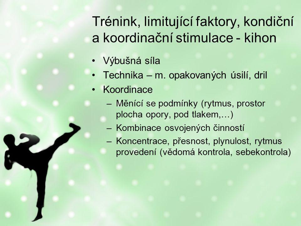 Trénink, limitující faktory, kondiční a koordinační stimulace - kihon Výbušná síla Technika – m.