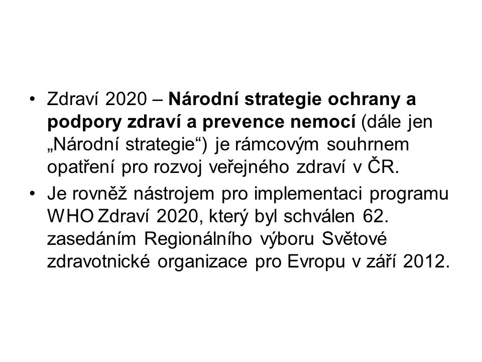 """Zdraví 2020 – Národní strategie ochrany a podpory zdraví a prevence nemocí (dále jen """"Národní strategie"""") je rámcovým souhrnem opatření pro rozvoj veř"""